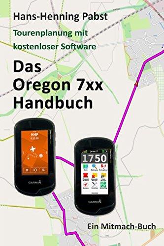 Preisvergleich Produktbild Das Oregon 7xx Handbuch (Tourenplanung mit kostenloser Software, Band 5)