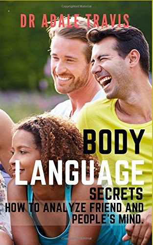 Body Language's Secrets: How to analyze friend and people's mind.
