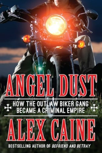 Angel Dust: How The Outlaw Biker Gang Became A Criminal Empire by Alex Caine (2014-08-19)