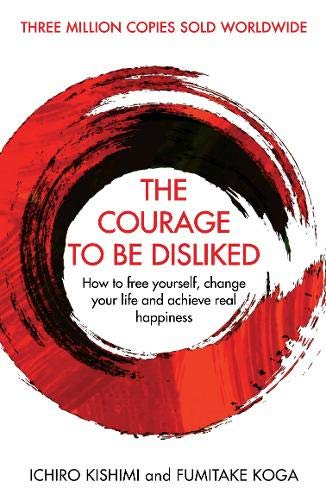 The Courage To Be Disliked por Fumitake Koga