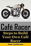 Cafe Racer: Steps to Build Your Own Cafe Racer (cafe racer, how to build cafe racer, cafe racer guide, how to design cafe racer, how to make cafe racer)