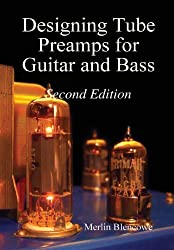 Designing Tube Preamps for Guitar and Bass, 2nd Edition by Merlin Blencowe (2013-02-11)