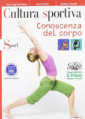Cultura sportiva. Conoscenza del corpo-Sport. Per le Scuole superiori. Con espansione online