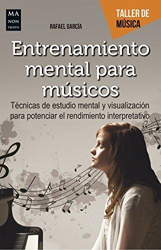 Entrenamiento mental para músicos: Técnicas de estudio mental y visualización para potenciar el rendimiento interpretativo (Taller de Música)