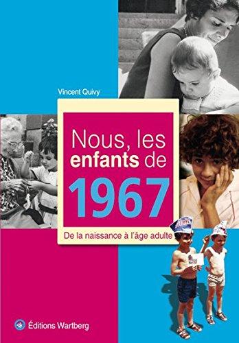 Nous, les enfants de 1967 : De la naissance à l&#...