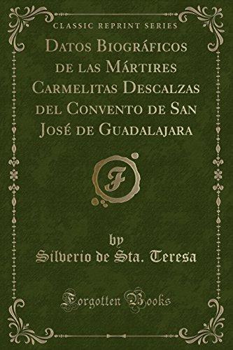 Datos Biográficos de las Mártires Carmelitas Descalzas del Convento de San José de Guadalajara (Classic Reprint)