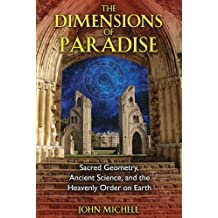 The Dimensions of Paradise: Sacred Geometry, Ancient Science, and the Heavenly Order on Earth by John Michell (2008-01-07)