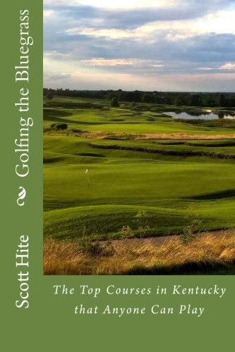 Golfing the Bluegrass: The Top Courses in Kentucky that Anyone Can Play -
