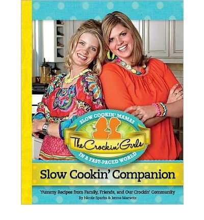 { The Crockin' Girls Slow Cookin' Companion: Yummy Recipes from Family, Friends, and Our Crockin' Community Hardcover } Sparks, Nicole ( Author ) Apr-20-2012 Hardcover