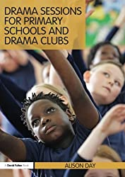 Drama Sessions for Primary Schools and Drama Clubs (David Fulton Book)