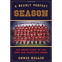 A Nearly Broschiert Season: The Inside Story of the 1984 San Francisco 49ers by Willis, Chris (2014) Gebundene Ausgabe