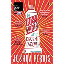 To Rise Again at a Decent Hour: Written by Joshua Ferris, 2014 Edition, Publisher: Penguin [Paperback]