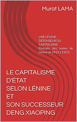 LE CAPITALISME D'TAT SELON LNINE ET SON SUCCESSEUR DENG XIAOPING: LIRE LNINE, DFENSEUR DU CAPITALISME  (Extraits des textes de Lnine de 1921  1923)