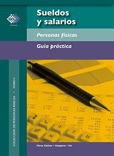 Sueldos y salarios. Personas físicas. Guía práctica 2017 por José Pérez Chávez