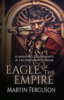 Eagle of The Empire: Relic Hunters: Book One by [Ferguson, Martin]