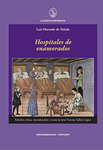 Hospitales de enamorados (Clásicos Hispánicos nº 7) por Luis Hurtado de Toledo
