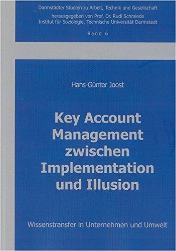 Key Account Management zwischen Implementation und Illusion: Wissenstransfer in Unternehmen und Umwelt (Darmstädter Studien zu Arbeit, Technik und Gesellschaft)