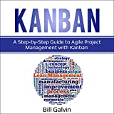 Kanban: A Step-by-Step Guide to Agile Project Management With Kanban (Lean Six, Book 4)