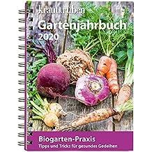 kraut&rüben Gartenjahrbuch 2020: Tipps und Tricks für gesundes Gedeihen