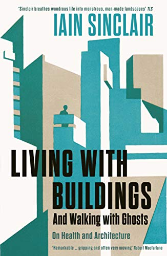 Living with Buildings: And Walking with Ghosts - On Health and Architecture (Wellcome Collection)