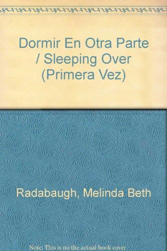Dormir En Otra Parte / Sleeping Over (LA Primera Vez) por Melinda Beth Radabaugh