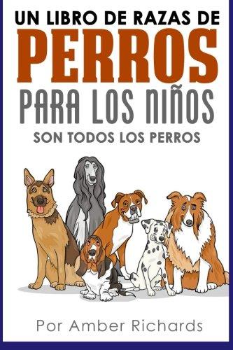 Un libro de razas de perros para los niños: Son todos los perros
