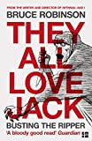 They All Love Jack: Busting the Ripper by Bruce Robinson front cover