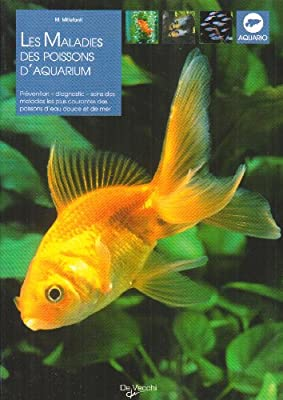 Les maladies des poissons d'aquarium : prévention, diagnostic et soins des maladies les plus courantes des poissons d'eau douce et d'eau de mer