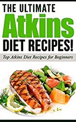 ATKINS: The Ultimate ATKINS Diet Recipes!: Atkins Diet: Top Atkins Diet Recipes for Beginners (English Edition)