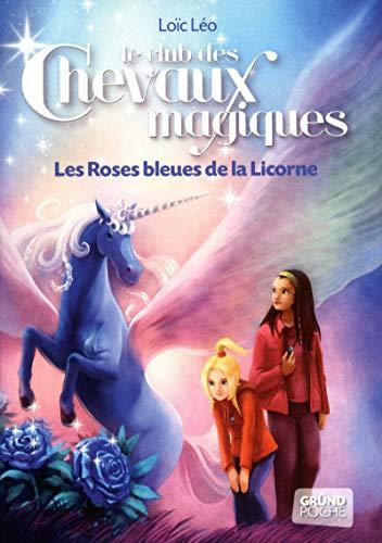 Le Club des Chevaux Magiques - Les roses bleues de la licorne - Tome 6 (06) par Loïc LÉO