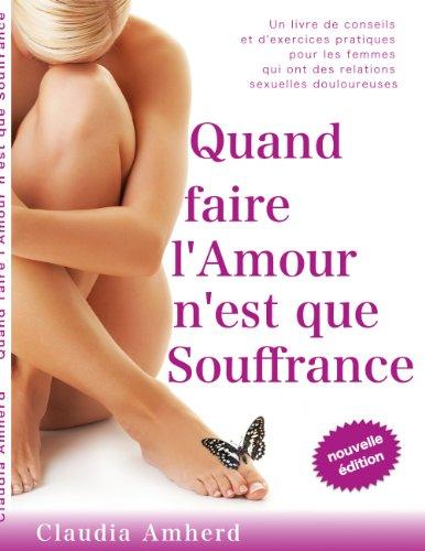 Quand faire l'amour n'est que souffrance: Un livre de conseils et d'exercices pratiques pour les femmes qui ont des relations sexuelles douloureuses