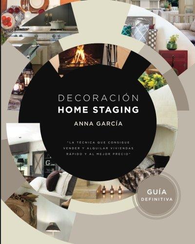Decoración Home Staging: La técnica que consigue vender y alquilar viviendas rápido y al mejor precio. por Anna García