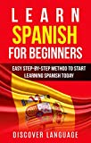 Spanish: Learn Spanish for Beginners - Easy Step-by-Step Method to Start Learning Spanish Today