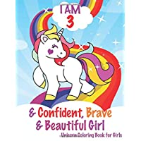 I am 3 and Confident, Brave & Beautiful Girls: Unicorn Coloring Book for Girls, 3 Year Old Birthday Gift for Girls!, Great Gift for Girls age 3 (My Unicorn Coloring Books Activity and Drawing)