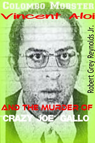 Colombo Mobster Vincent Aloi: and the Murder of Crazy Joe Gallo (English Edition)