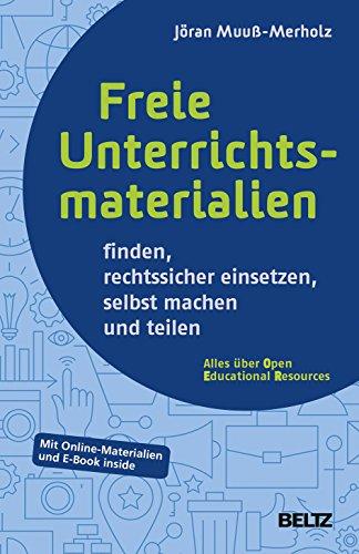 Freie Unterrichtsmaterialien finden, rechtssicher einsetzen, selbst machen und teilen: Mit Online-Materialien und E-Book inside