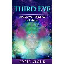 Third Eye Awakening : Awaken Your Third Eye in 4 Weeks  (April Stone - Spirituality Book 6) (English Edition)