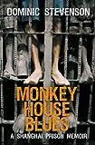 Monkey House Blues: A Shanghai Prison Memoir