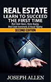 Real Estate: Learn to Succeed the First Time: Real Estate Basics, Home Buying, Real Estate Investment & House Flipping (Real Estate income, investing, Rental Property)