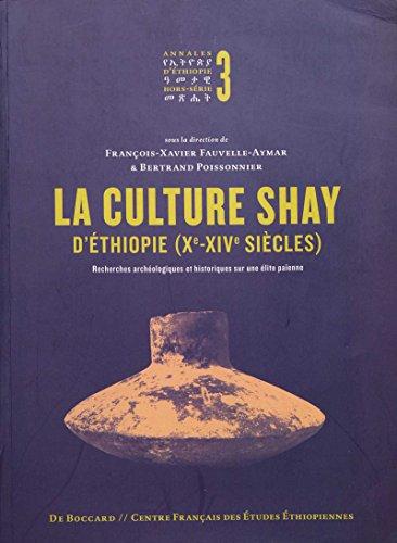 La culture Shay d'Éthiopie (Xe-XIVesiècles): Recherches archéologiques et historiques sur une élite païenne (Annales d'Éthiopie Hors-Série / Special Issues) par Fauvelle-Aymar F.-X.