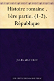 Histoire romaine . 1ère partie. (1-2). République