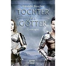 Tochter der Götter - Eismagie: Roman (Tochter-der-Götter-Trilogie, Band 2)