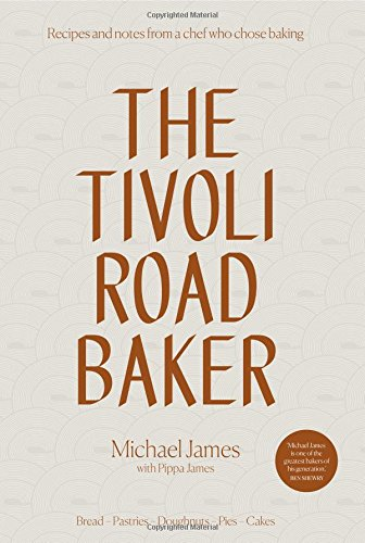 The Tivoli Road Baker: Recipes and Notes from a Chef Who Chose Baking por Michael James