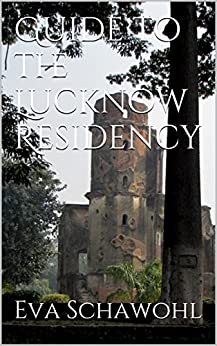 Guide to the Lucknow Residency by [Schawohl, Eva]