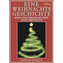 Charles Dickens: Eine Weihnachtsgeschichte (A Christmas Carol) & Vier weitere Weihnachtsstories (Illustriert)