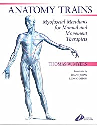 [(Anatomy Trains : Myofascial Meridians for Manual and Movement Therapists)] [By (author) Thomas W. Myers] published on (September, 2001)