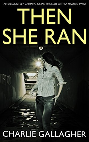 THEN SHE RAN an absolutely gripping crime thriller with a massive twist by [GALLAGHER, CHARLIE]