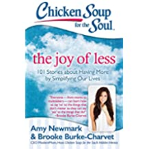 Chicken Soup for the Soul: The Joy of Less: 101 Stories about Having More by Simplifying Our Lives (English Edition)