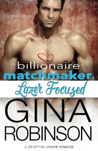 Lazer Focused: A Jet City Billionaire Romance: Volume 1 (The Billionaire Matchmaker)