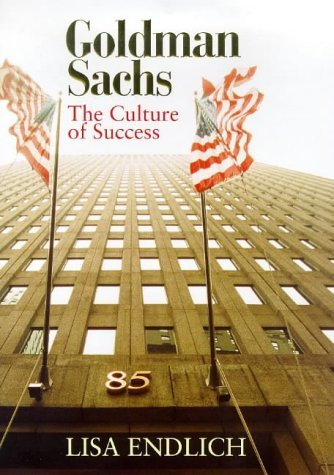 goldman-sachs-the-culture-of-success-by-lisa-endlich-1999-05-06